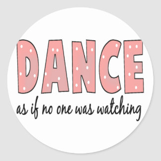 Dance As If No One Is Watching Classic Round Sticker
