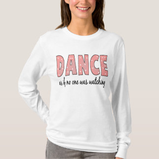 Dance As If No One Is Watching T-Shirt