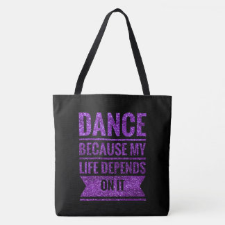 Dance Because My Life Depends On It Tote Bag