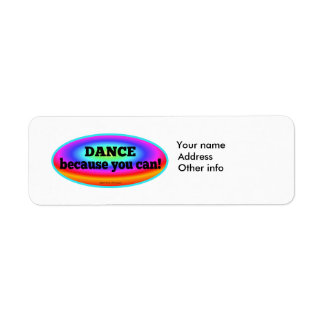 """""""Dance Because You Can"""" Psychedelic Colorful Dance Label"""