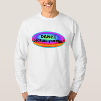 """Dance Because You Can"" Psychedelic Colorful Dance T-Shirt"