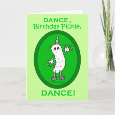 Dance, Birthday Pickle, Dance! Cards
