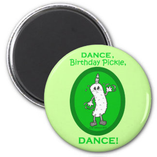 Dance, Birthday Pickle, Dance! Magnet