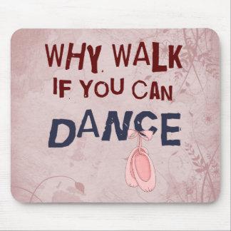 Dance don´t  Walk Mouse Pad