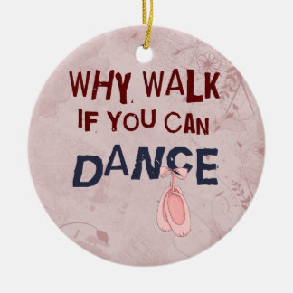 Dance Don´T Walk Ornament