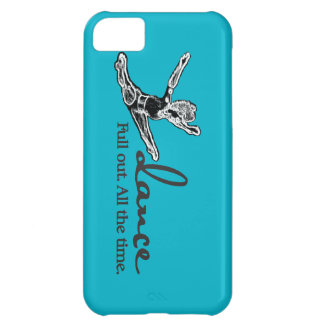 Dance. Full out. All the time. Cover For iPhone 5C