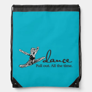 Dance. Full out. All the time. Drawstring Bag