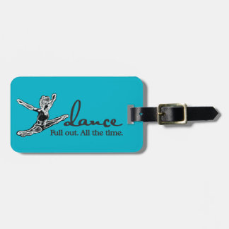 Dance. Full out. All the time. Tag For Luggage