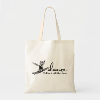 Dance. Full out. All the time. Tote Bag