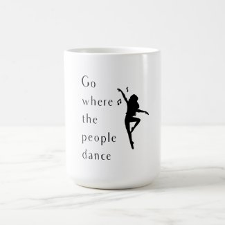 Dance Go Where The People Dance Magic Mug