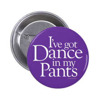 Dance In My Pants Button