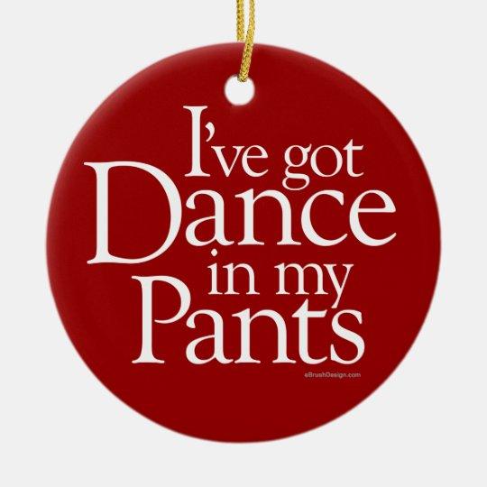 Dance In My Pants Ceramic Ornament