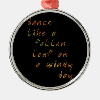 Dance Like a Fallen Leaf on a Windy Day Metal Ornament