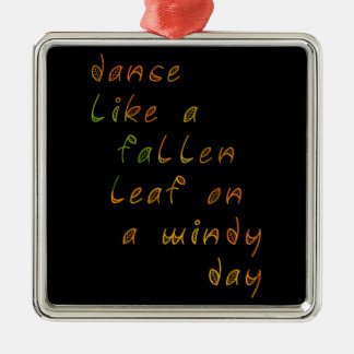 Dance Like a Fallen Leaf on a Windy Day Metal Ornament