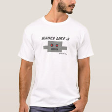 Dance Like a Robot T-shirt