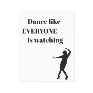 Dance like EVERYONE is watching - Canvas Art