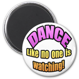 Dance like no one is watching. 2 inch round magnet