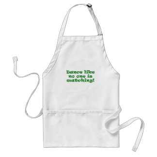 Dance Like No One is Watching Adult Apron