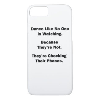 Dance Like No One is Watching iPhone 7 Case