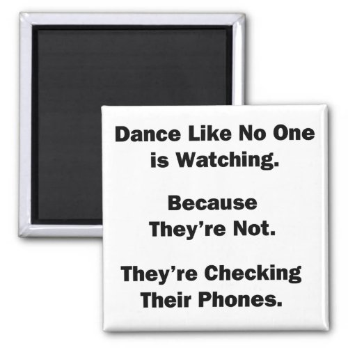 Dance Like No One is Watching Magnet