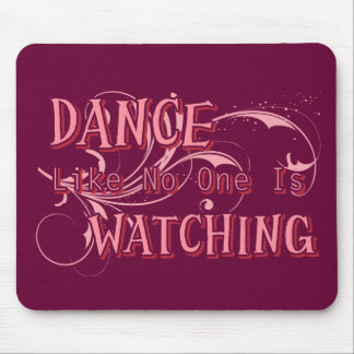 Dance Like No One Is Watching Mouse Pad