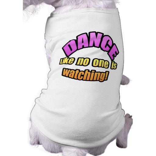Dance like no one is watching. pet tee shirt