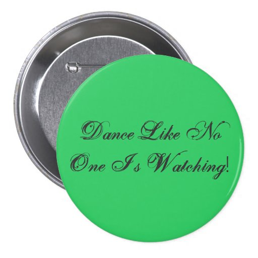 Dance Like No One Is Watching! Pinback Button
