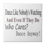 Dance Like Nobody's Watching Ceramic Tiles