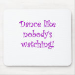 Dance like Nobodys Watching Mouse Pad