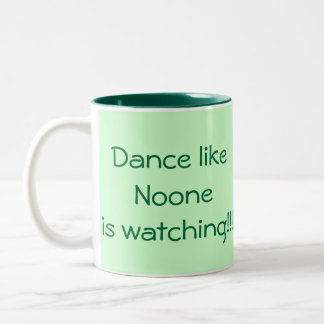 dance like noone is wqtching mug