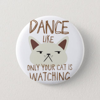 Dance like only your cat is watching pinback button