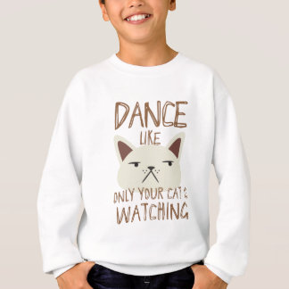 Dance like only your cat is watching sweatshirt