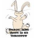 Dance! Like there is no tomorrow shirt