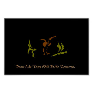 Dance Like There Will Be No Tomorrow Print