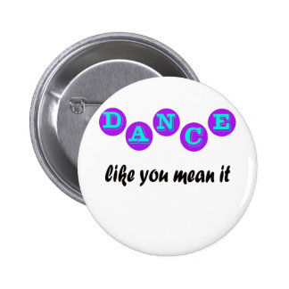 Dance Like You Mean It 2 Inch Round Button