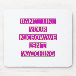 Dance Like Your Microwave Isn't Watching Mouse Pad