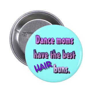 Dance moms have the best HAIR buns. Button