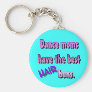 Dance moms have the best hair buns. keychain