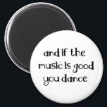 """Dance quote magnet<br><div class=""""desc"""">If the music is good you dance</div>"""