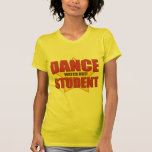 Dance Student ...Watch Out! Tees