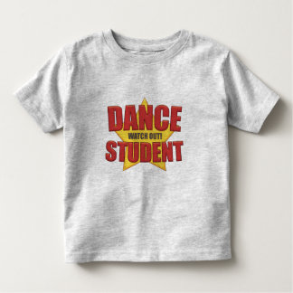 Dance Student ...Watch Out! Toddler T-shirt