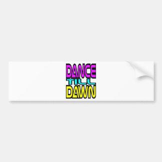 Dance Till Dawn Bumper Sticker