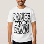 Dance Till Dawn Shirts