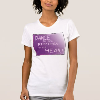 Dance to the Rhythm in Your Heart. For Life am1 T-shirt