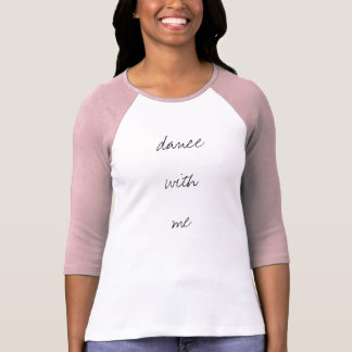 Dance with me dancer shirt