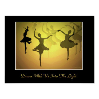 Dance With Us Into The Light Posters