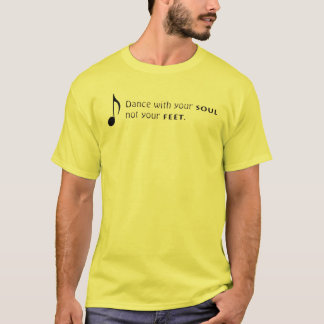 Dance with your soul not your feet. T-Shirt