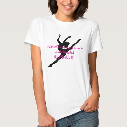 Dancer pic., If DANCE were any easier it would ... T-Shirt