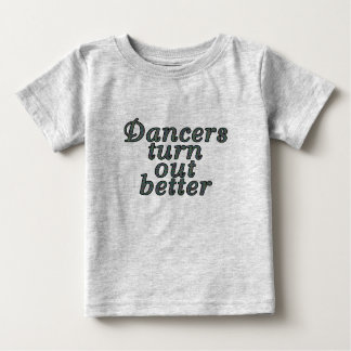 Dancers turn out better baby T-Shirt
