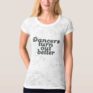 Dancers turn out better T-Shirt
